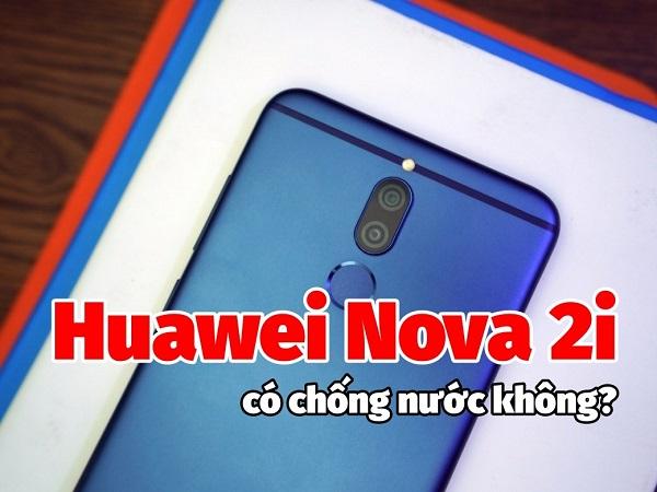 Huawei Nova 2i có chống nước không?