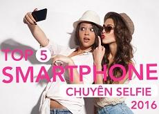 Top 5 điện thoại chuyên selfie đáng mua nhất năm 2016