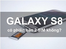 Galaxy S8 có phiên bản 2 sim không?